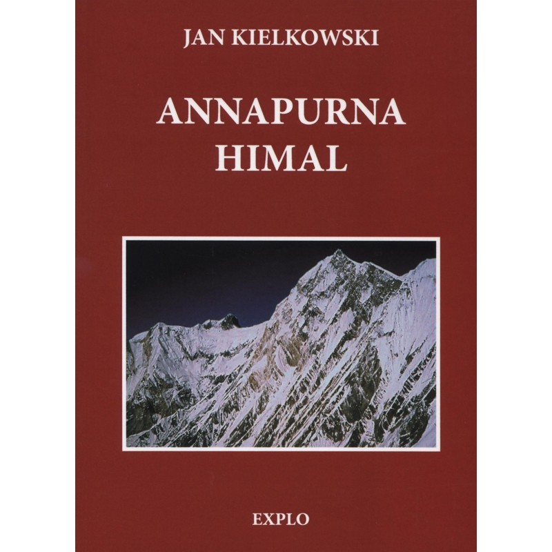 Annapurna Himal: monograph - guide - chronicle by Explo