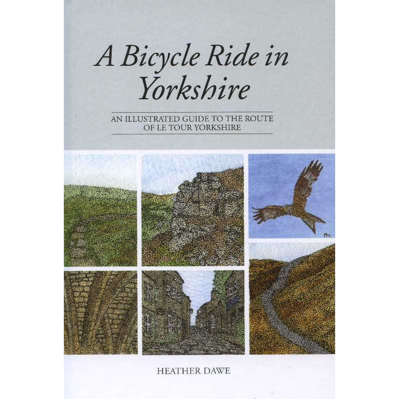 A Bicycle Ride in Yorkshire: an illustrated guide tot the route of the Le Tour Yorkshire