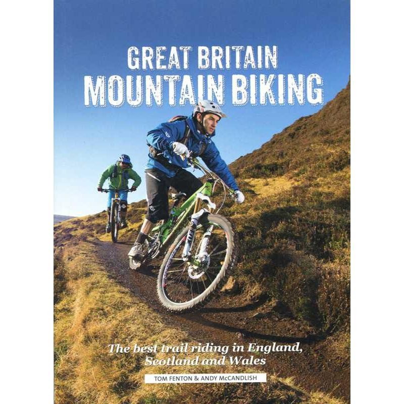 Great Britain Mountain Biking: The best trail riding in England Scotland and Wales by Vertebrate Publishing