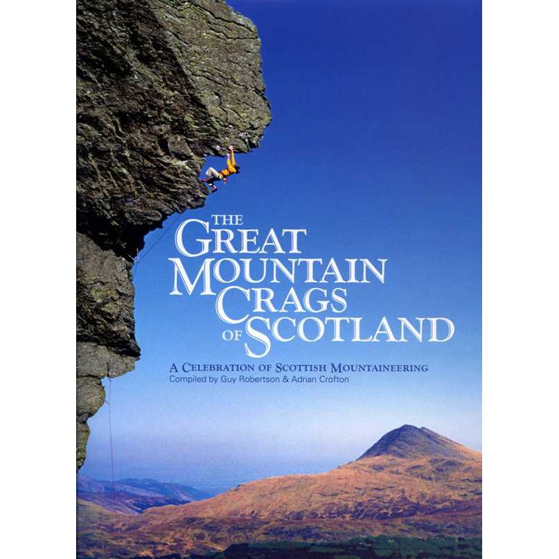 The Great Mountain Crags of Scotland: A Celebration of Scottish Mountaineering