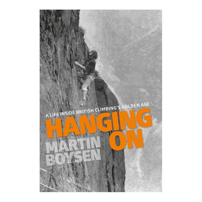 Hanging On: A Life Inside British Climbings Golden Age by Vertebrate Publishing