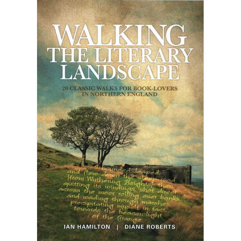 Walking the Literary Landscape: 20 classic walks for book-lovers in Northern England