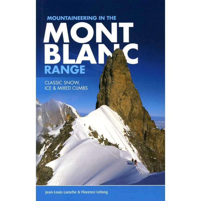 Mountaineering in the Mont Blanc Range: Classic Snow Ice & Mixed Climbs by Vertebrate Publishing