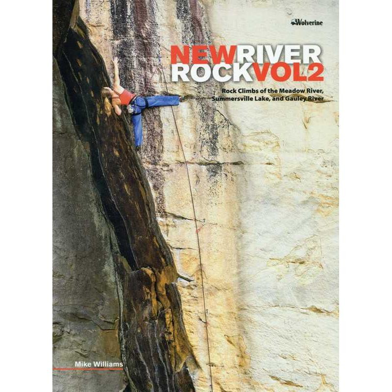 New River Rock Vol 2: Rock Climbs of the Meadow River Summersville Lake and Gauley River by Wolverine Publishing