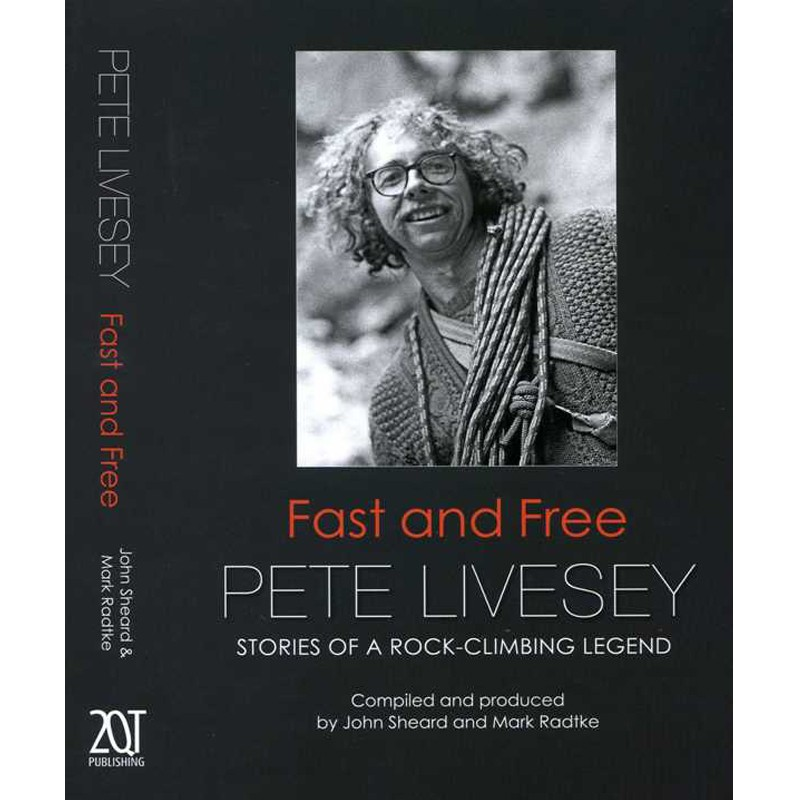 Fast and Free: Pete Livesey:  Stories of a Rock-Climbing Legend
