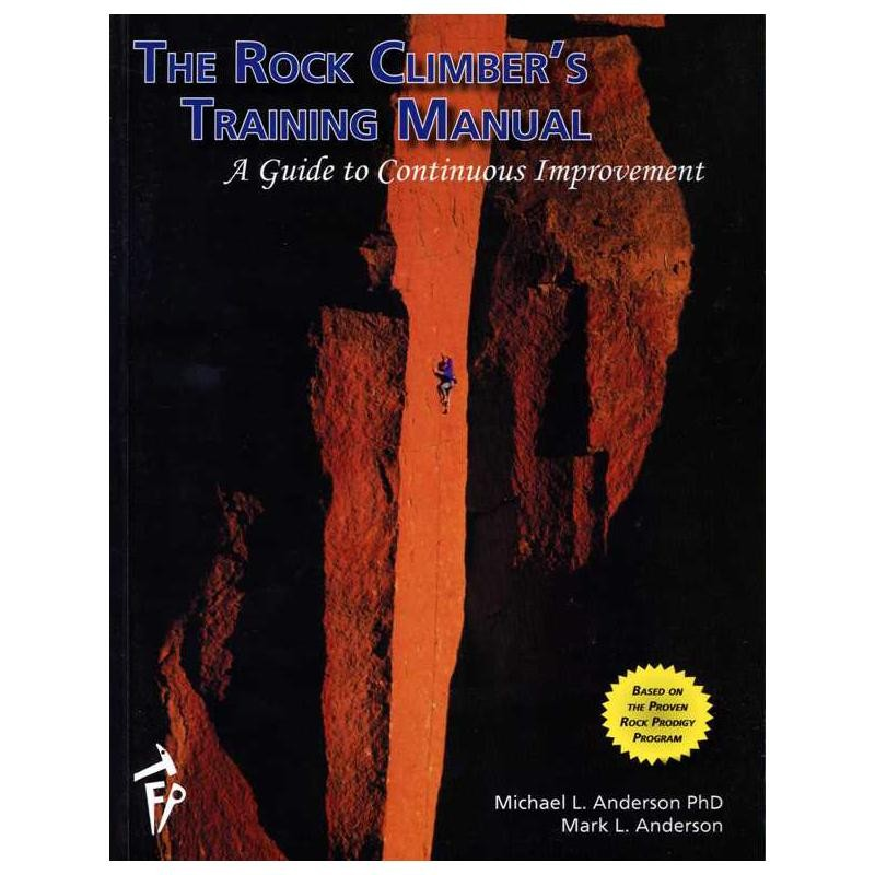 The Rock Climbers Training Manual A Guide to Continuous Improvement by Fixed Pin Publishing