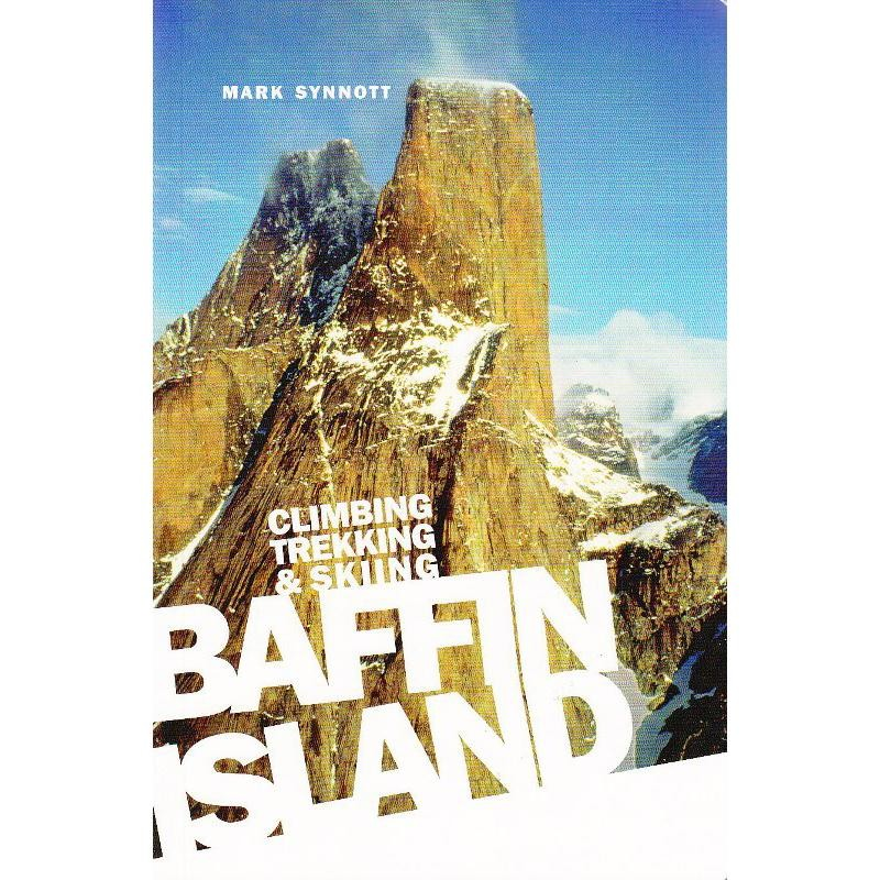 Baffin Island: Climbing Trekking & Skiing by Rocky Mountain Books