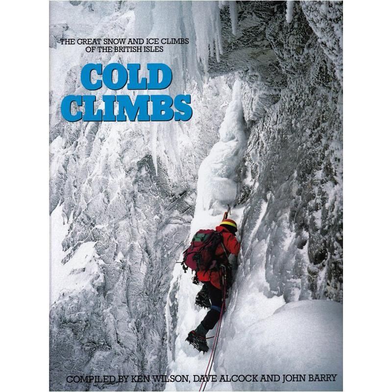 Cold Climbs: The Great Snow and Ice Climbs of the British Isles by Baton Wicks