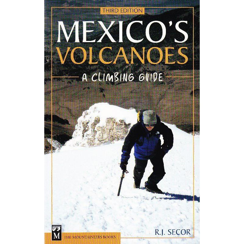 Mexicos Volcanoes: A Climbing Guide by The Mountaineers Books