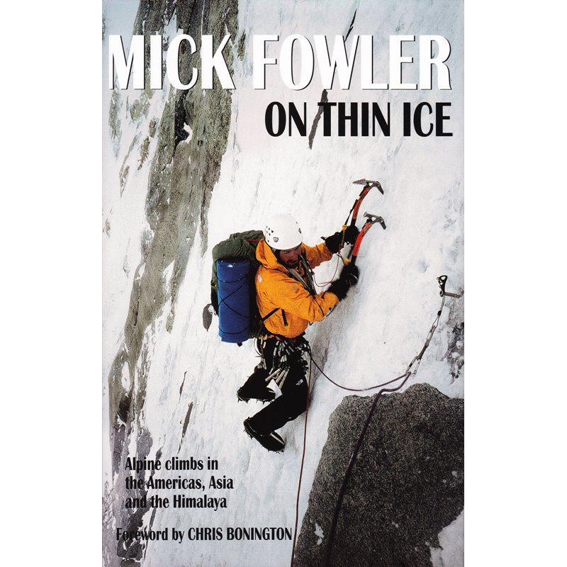 On Thin Ice Alpine Climbs in the Americas Asia and the Himalaya by Baton Wicks