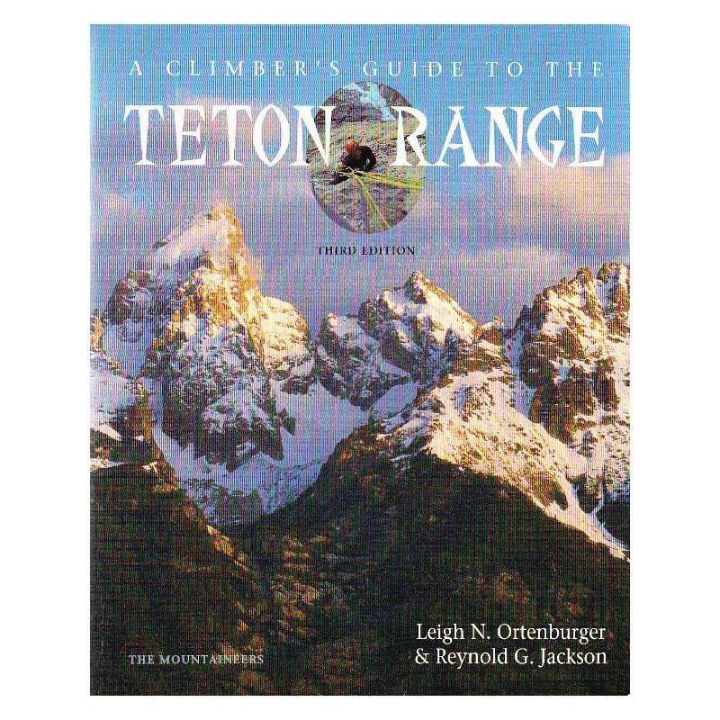 A Climbers Guide to the Teton Range by The Mountaineers Books