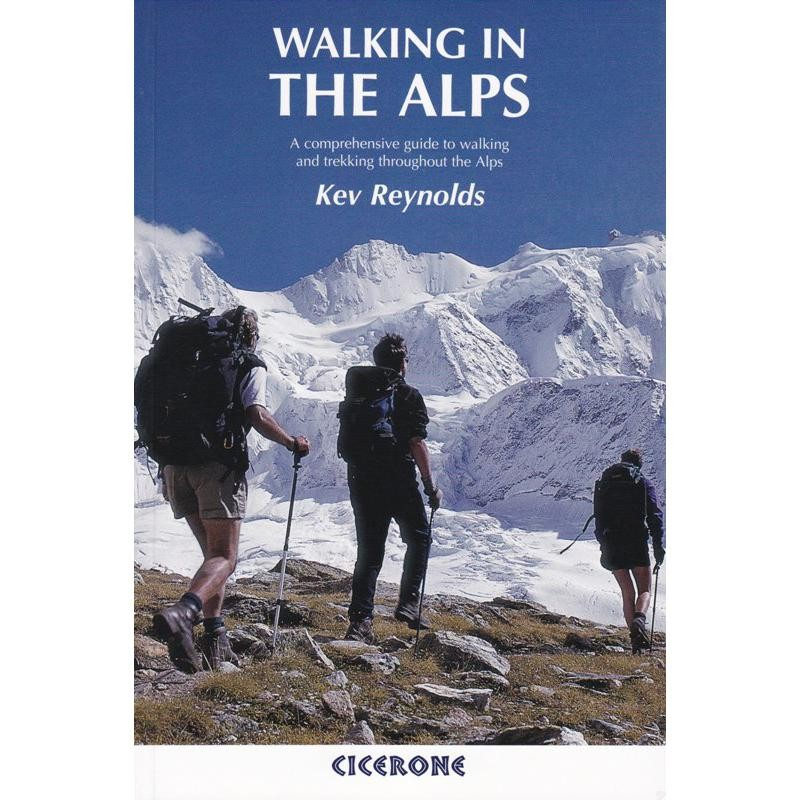 Walking in the Alps: a comprehensive guide to walking and trekking throughout the Alps by Cicerone