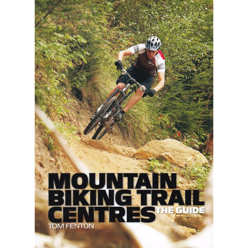 Mountain Biking Trail Centres: The Guide
