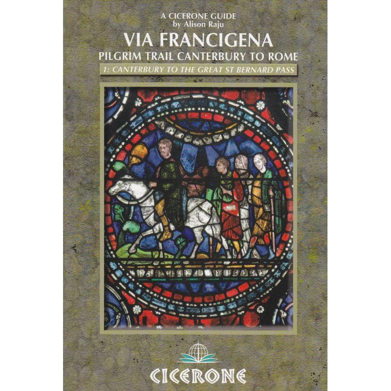 Via Francigena 1: Pilgrim Trail Canterbury to Rome: Canterbury to the Great St Bernard Pass by Cicerone
