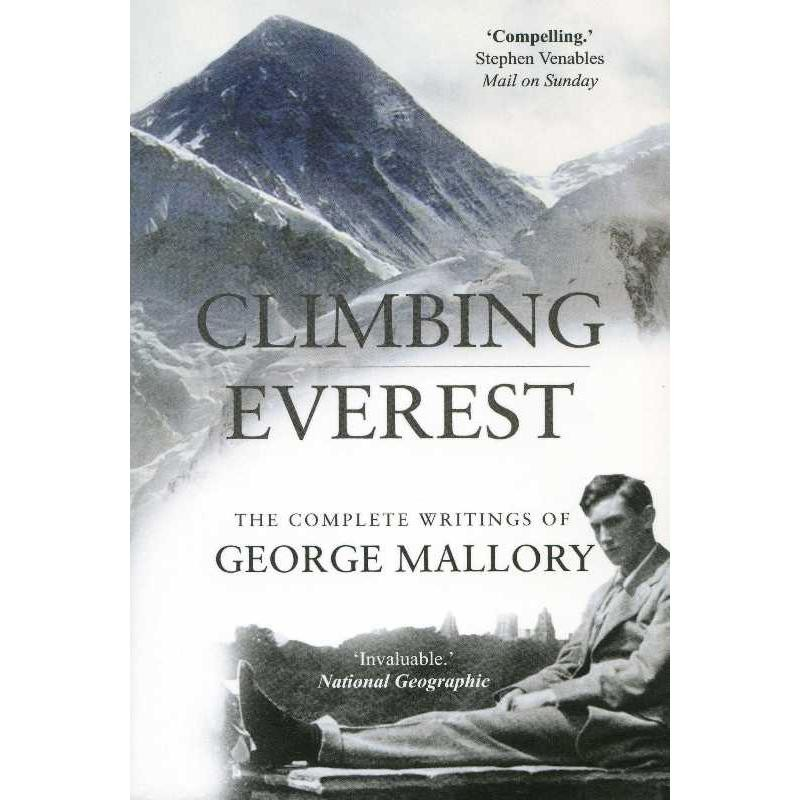 Climbing Everest: The Complete Writings of George Mallory by Gibson Square