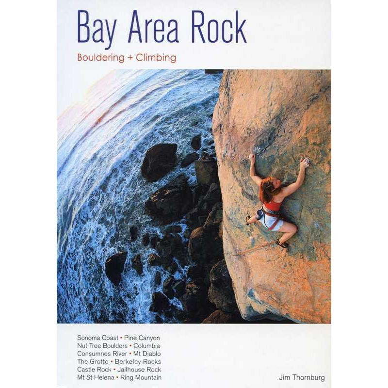 Bay Area Rock: Climbing and Bouldering in the greater San Francisco Bay Area by Potlicker Press