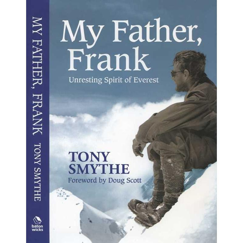 My Father Frank: Unresting Spirit of Everest by Baton Wicks