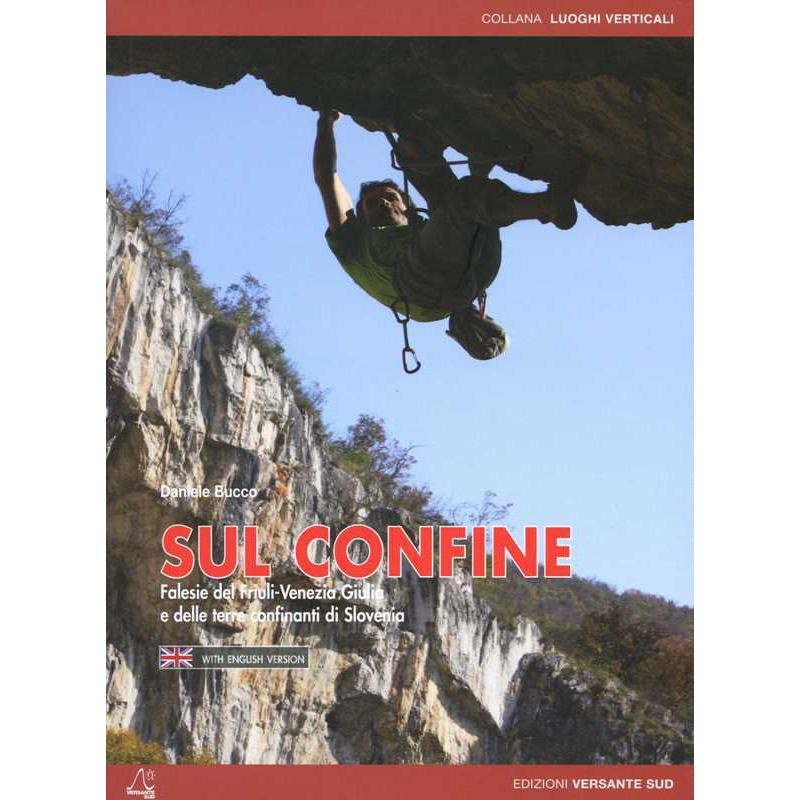 Sul Confine - On the Border: Crags in Friuli-Venezia Giulia and in the bordering areas of Slovenia by Versante Sud