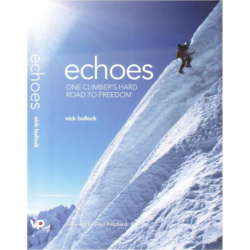 Echoes: One Climbers Hard Road to Freedom by Vertebrate Publishing