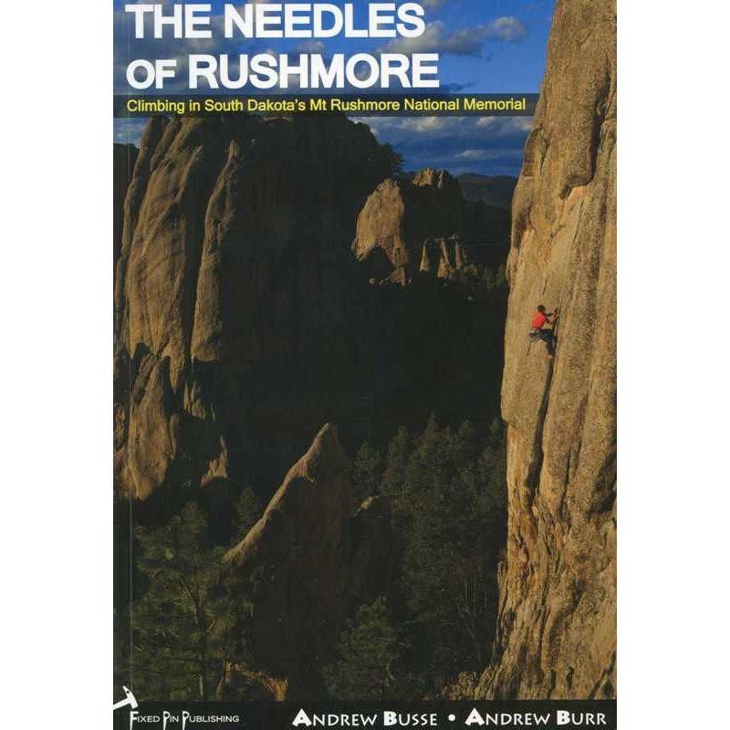 The Needles of Rushmore: Climbing in South Dakotas Mt Rushmore National Park by Fixed Pin Publishing