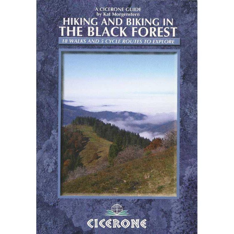 Hiking and Biking in The Black Forest: 18 walks and 5 cycle routes to explore by Cicerone