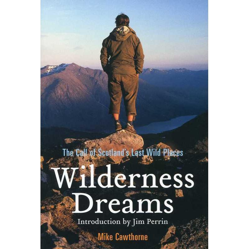 Wilderness Dreams: The Call of Scotlands Last Wild Places by The In Pinn