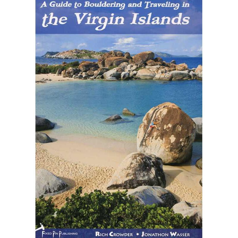 The Virgin Islands: A Guide to Bouldering and Traveling  by Fixed Pin Publishing