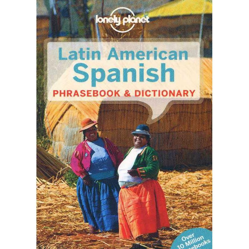 Latin American Spanish: Phrasebook & Dictionary by Lonely Planet
