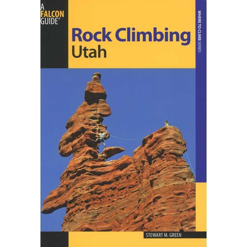 Rock Climbing Utah by Falcon Guides