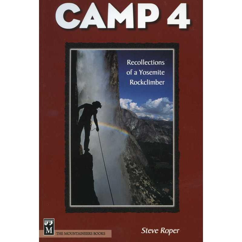 CAMP 4: Recollections of a Yosemite Rockclimber by The Mountaineers Books