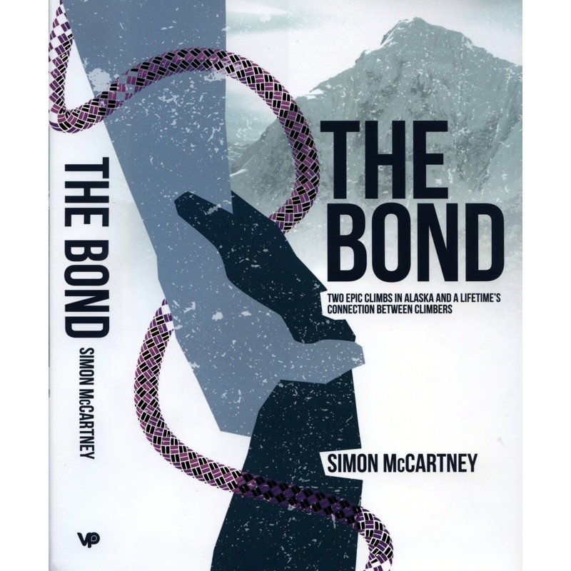 The Bond: Two Epic Climbs in Alaska & a Lifetimes Connection Between Climbers by Vertebrate Publishing