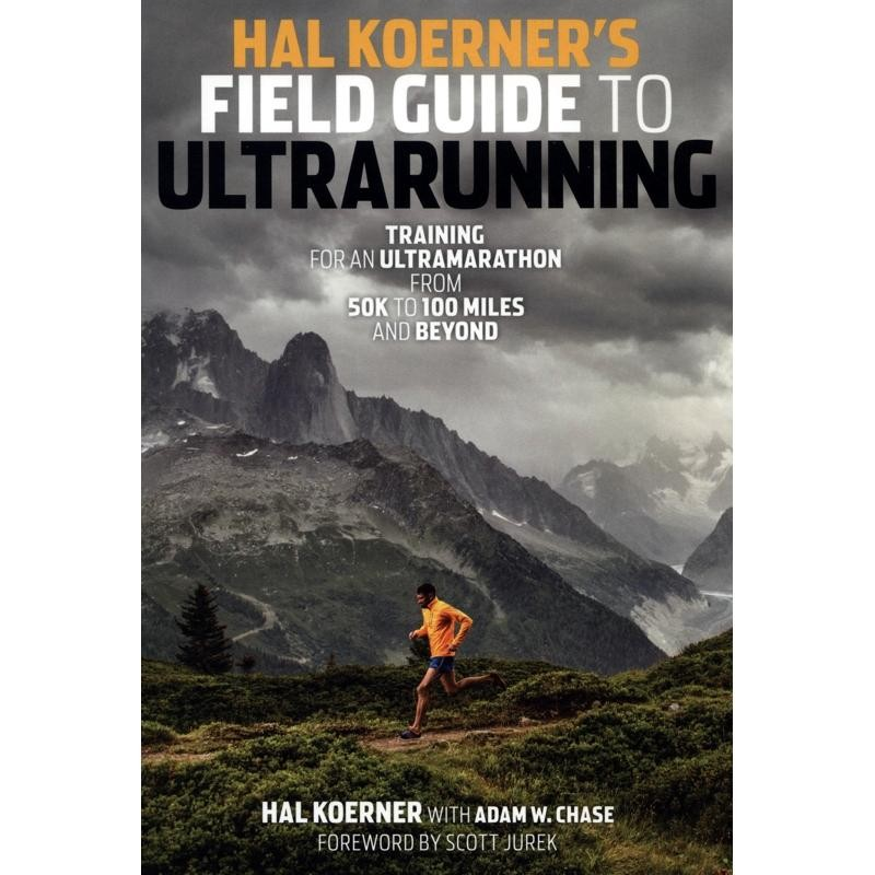 Field Guide to Ultrarunning: Training for an Ultramarathon from 50K to 100 Miles and Beyond