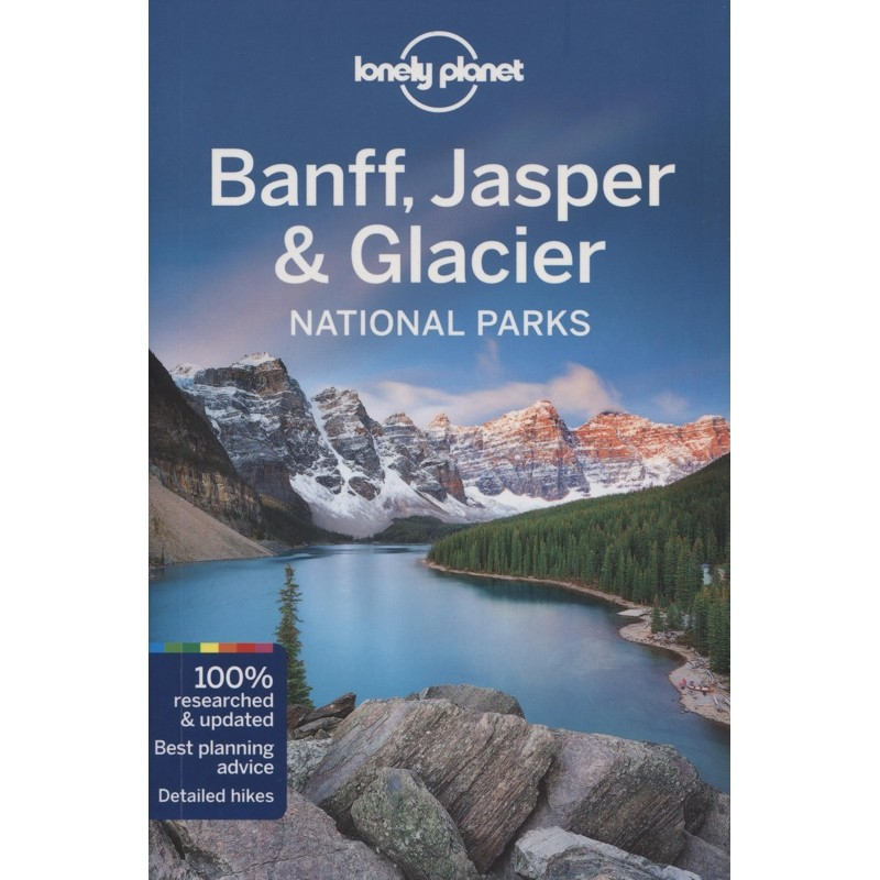 Banff Jasper & Glacier National Parks: Lonely Planet Travel Guide
