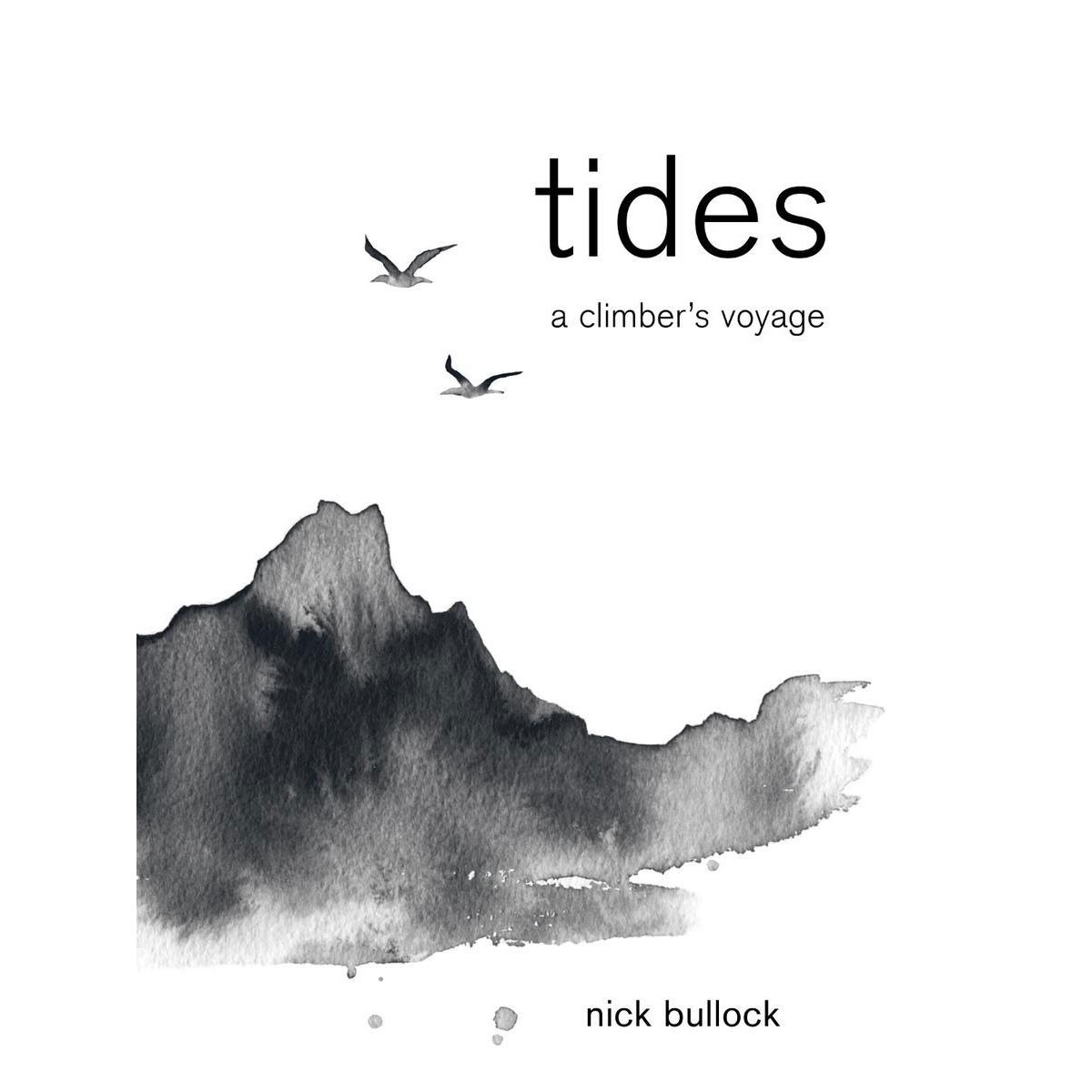 Tides - A Climber's Voyage: Nick Bullock