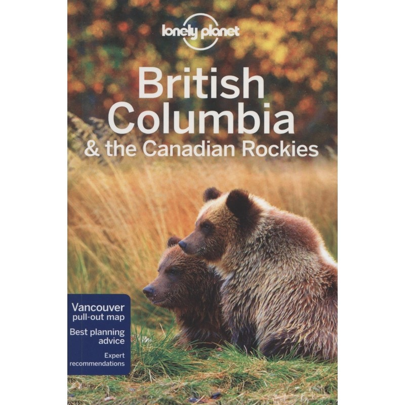 British Columbia & the Canadian Rockies: Lonely Planet Travel Guide