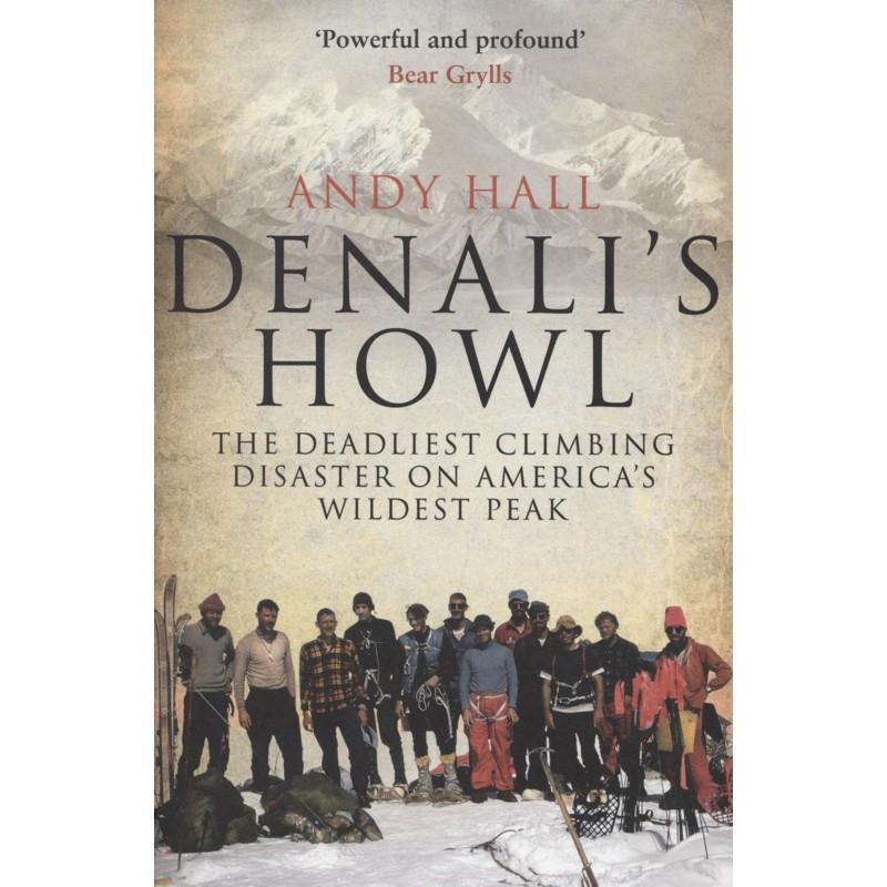 Denalis Howl: The Deadliest Climbing Disaster on Americas Wildest Peak