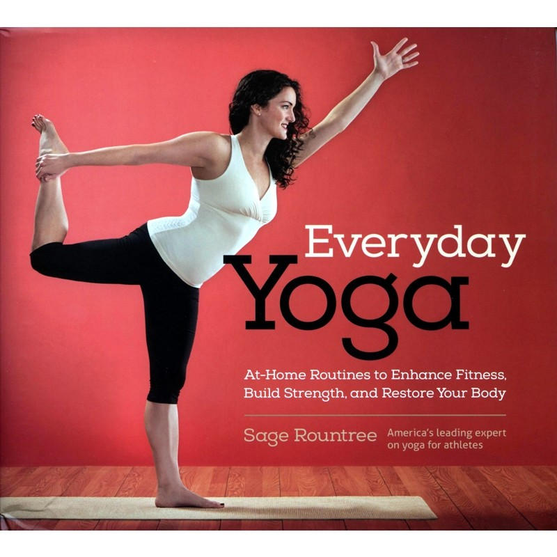 Everyday Yoga: At-Home Routines to Enhance Fitness Build Strength and Restore Your Body  by VeloPress