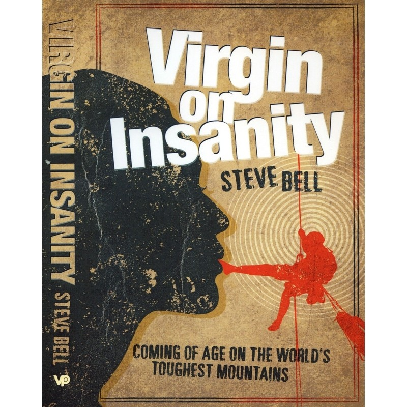 Virgin on Insanity: SIGNED Coming of age on the worlds toughest mountains by Vertebrate Publishing