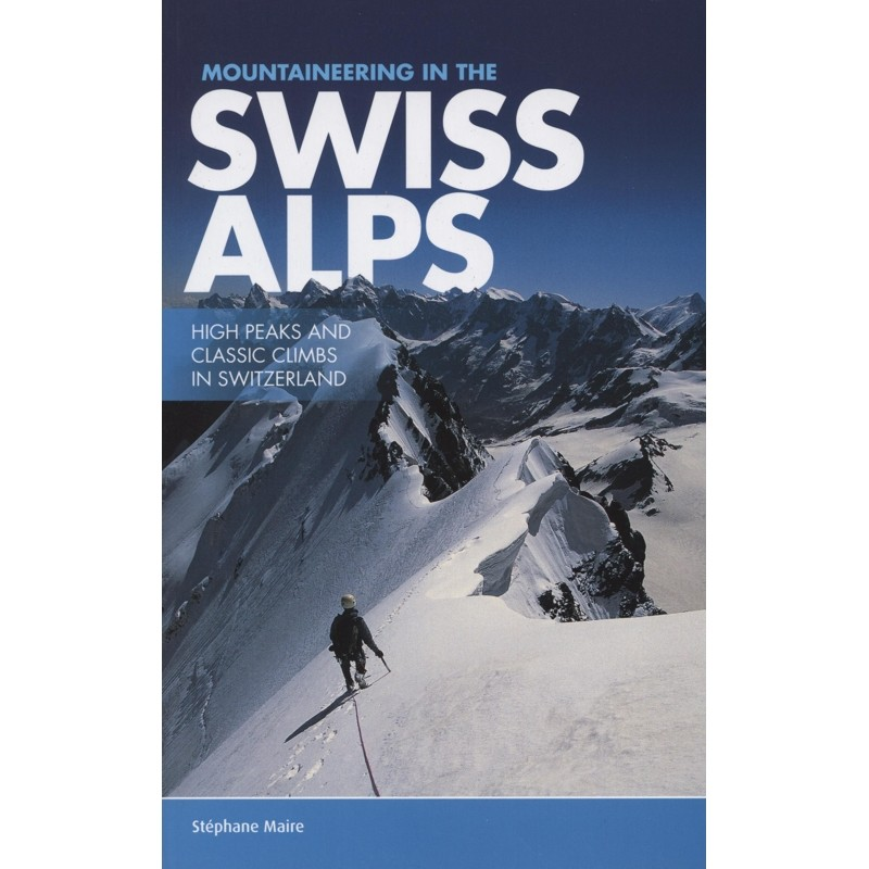 Mountaineering in the Swiss Alps: High Peaks and Classic Climbs in Switzerland by Vertebrate Publishing