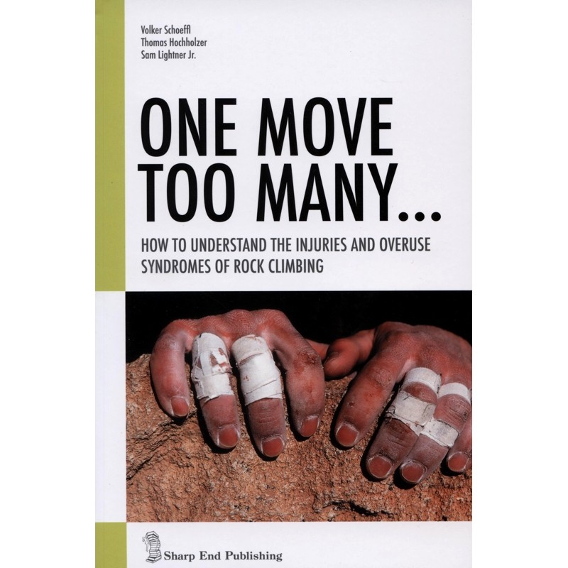 One Move Too Many: How to Understand the Injuries and Overuse Syndromes of Rock Climbing by Sharp End Publishing
