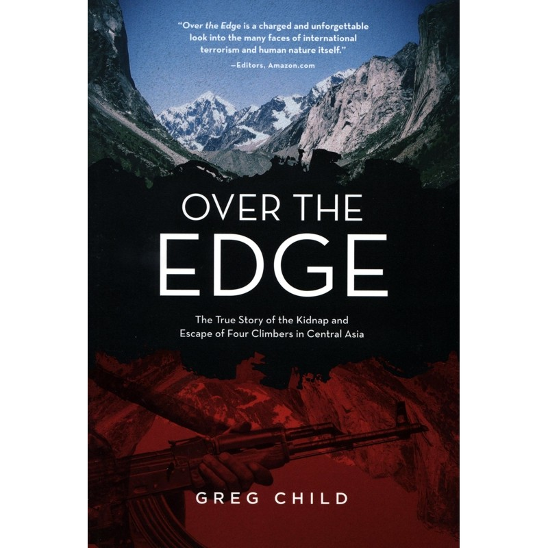 Over the Edge: The True Story of the Kidnap and Escape of Four Climbers in Central Asia