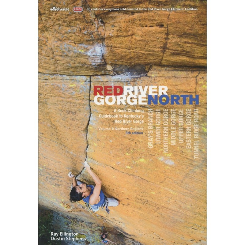Red River Gorge North: Vol 1: A Rock Climbing Guidebook to Kentuckys Red River Gorge by Wolverine Publishing