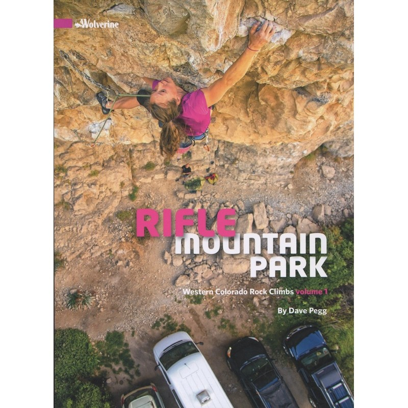 Rifle Mountain Park: Western Colorado Rock Climbs: volume 1 by Wolverine Publishing