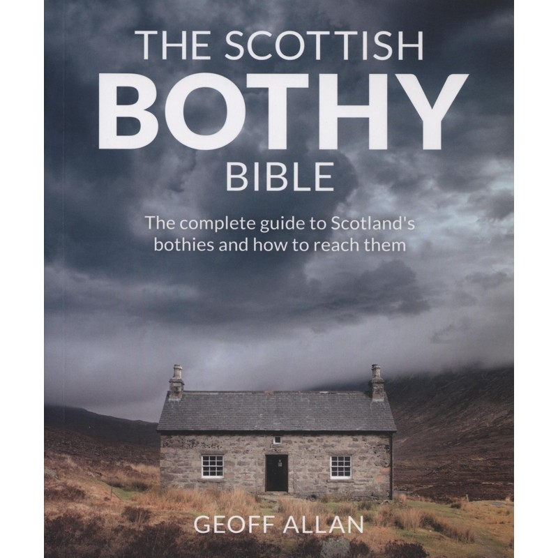 The Scottish Bothy Bible: The complete guide to Scotland''s bothies