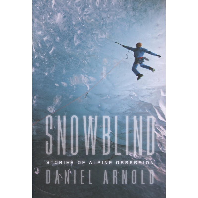 Snowblind: Stories of Alpine Obsession by Books And Maps