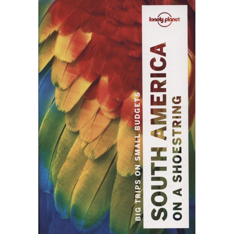 South America on a shoestring: Lonely Planet Travel Guide
