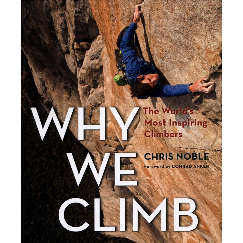 Why We Climb: The World's Most Inspiring Climbers