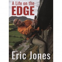 A Life on the Edge: Surviving the Eiger Everest Patagonia and many adventures in between. by Books And Maps
