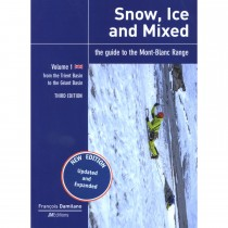 Snow, Ice and Mixed - the guide to the Mont-Blanc Range: Volume 1